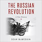 The Russian Revolution: A New History | Sean McMeekin