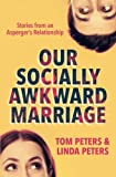 Our Socially Awkward Marriage: Stories from an Asperger's Relationship
