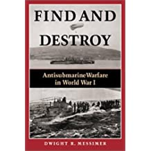 Find and Destroy: Antisubmarine Warfare in World War I by Dwight R. Messimer (2001-09-02)