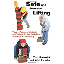 Safe and Effective Lifting: Theory, Evidence, Methods, and Training for the Workplace and General Community by Sedgwick, Tony, Gormley, John (2009) Paperback