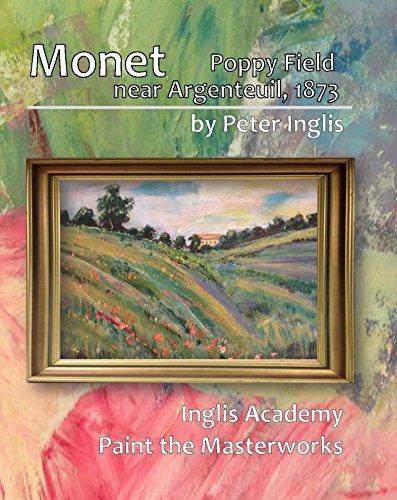 Monet: Poppy Field near Argenteuil, 1873 (Inglis Academy: Paint the Masterworks Book 1)