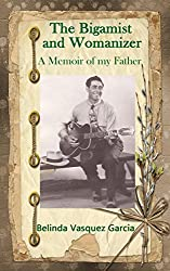 The Bigamist and Womanizer: A Memoir of my Father