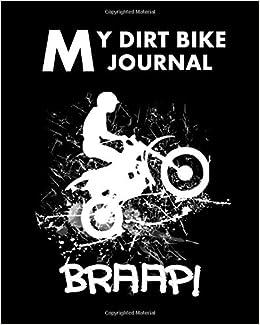 My Dirt Bike Journal: Motocross Bikers Cool Racer Braap Journal Book