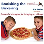 Banish the Bickering: How to Manage Sibling Rivalry in Your Family | Sue Atkins