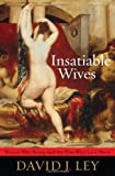 Insatiable Wives, David J. Ley, 1442200308