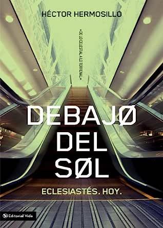 Debajo del sol: Eclesiastés (De lo celestial a lo terrenal) eBook: Hermosillo, Hector: Amazon.es: Tienda Kindle