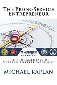 The Prior-Service Entrepreneur: The Fundamentals of Veteran Entrepreneurship by CreateSpace Independent Publishing Platform