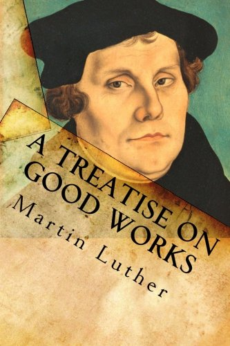 A Treatise on Good Works ebook