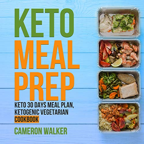 KETO MEAL PREP: Keto for Beginners: KETO MEAL PLAN - Your 30 days Keto-adaptation recipe cookbook, KETOGENIC VEGETARIAN COOKBOOK – Your 30-Day Meal Plan, tips, and tricks by Cameron Walker