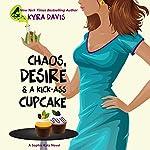 Chaos, Desire & A Kick-Ass Cupcake: A Sophie Katz Mystery | Kyra Davis