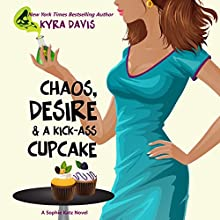 Chaos, Desire & A Kick-Ass Cupcake: A Sophie Katz Mystery Audiobook by Kyra Davis Narrated by Gabra Zackman