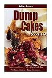 Dump Cakes: Christmas Dump Cake Cookbook For 50 Easy Holiday Cake Recipes