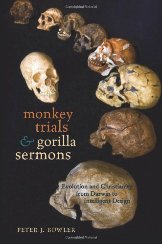 Monkey Trials and Gorilla Sermons: Evolution and Christianity from Darwin to Intelligent Design (New Histories of Scienc