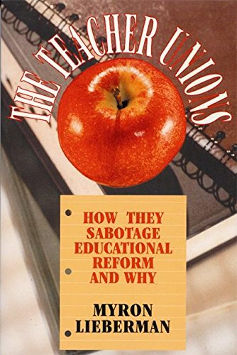 The Teacher Unions: How They Sabotage Educational Reform and Why