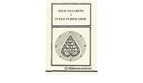 Aaesch Mezareph o Fuego purificador: Amazon.es: Muñoz Moya, Miguel ...