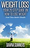 Weight Loss: Your 20 Step Guide On How To Lose Weight: Your New Better Health (how to loss  weight, weight loss, guide for weight loss, weight loss for ... loss diet, weight loss diet plan health)