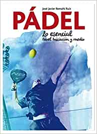 PÁDEL.: Lo esencial. Nivel Iniciación y medio: Amazon.es: Remohí Ruiz, José Javier: Libros