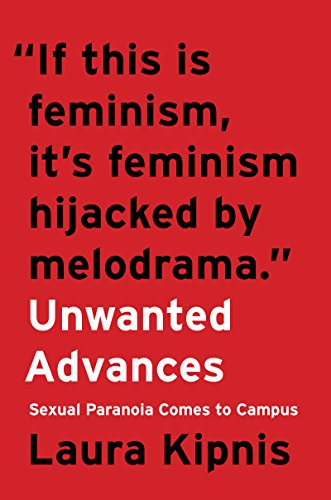 Unwanted Advances: Sexual Paranoia Comes to Campus by [Kipnis, Laura]