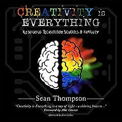 Creativity is Everything: Rethinking Technology, Schools & Humanity