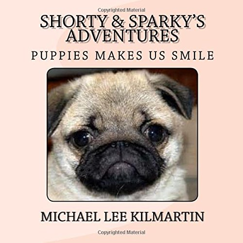 Read Online Shorty & Sparky's Adventures: Puppies Makes Us Smile (Sparky & Shorty's Adventures) (Volume 38) pdf