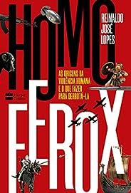 Homo Ferox: As origens da violência humana e o que fazer para derrotá-la