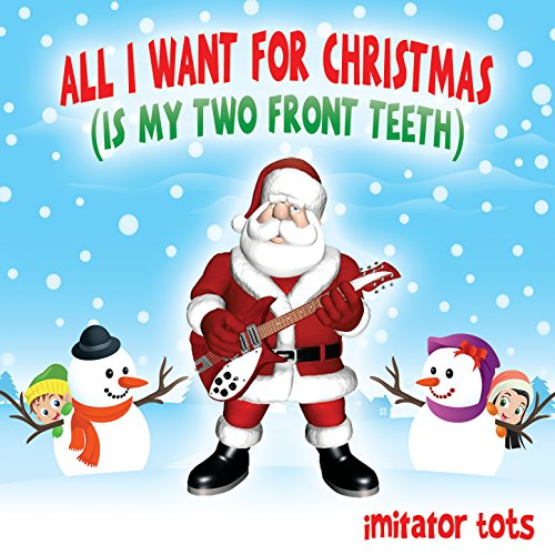 All I Want for Christmas (Is My Two Front Teeth) by ...