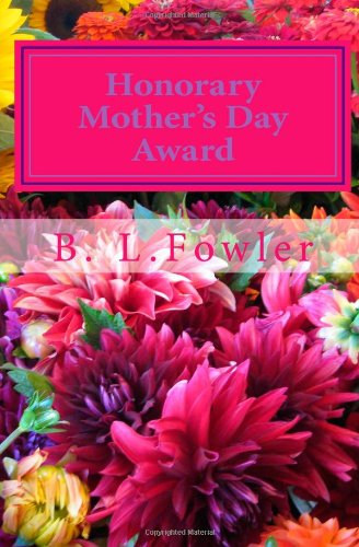 Book: Honorary Mother's Day Award - Happy Mother's Day by B. L. Fowler