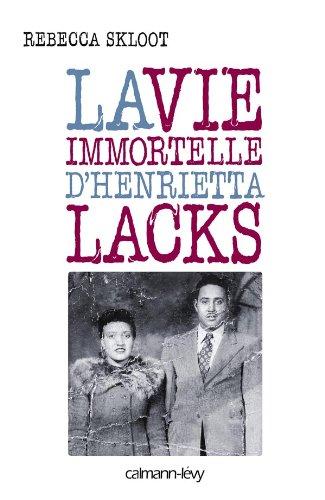 La vie immortelle d'Henrietta Lacks (French Edition)