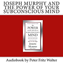 Joseph Murphy and the Power of Your Subconscious Mind: Short Biography, Book Reviews, Quotes, and Excerpts: Great Minds Series, Volume 6 Audiobook by Peter Fritz Walter Narrated by Peter Fritz Walter