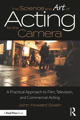The Science And Art Of Acting For The Camera  A Practical Approach To Film  Television  And Commercial Acting