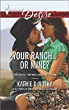 Your Ranch... or Mine?, Kathie DeNosky, 0373733127