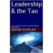 "Leadership & the Tao: A new look at the timeless question  ""What is Leadership?"""