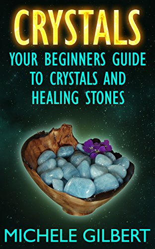 Crystals: Your Beginners Guide To Crystals And Healing Stones (Power of Crystals, Healing Stones,Relieve Stress, Energy ()