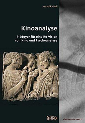 Kinoanalyse – Plädoyer für eine Re-Vision von Kino und Psychoanalyse (Zürcher Filmstudien)