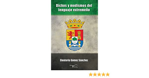 Dichos y modismos del lenguaje extremeño (Spanish Edition) - Kindle edition by Eleuterio Gómez Sánchez. Reference Kindle eBooks @ Amazon.com.