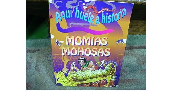 Aquí Huele A Historia: Momias Mohosas: Amazon.es: Mary Dobson: Libros en idiomas extranjeros