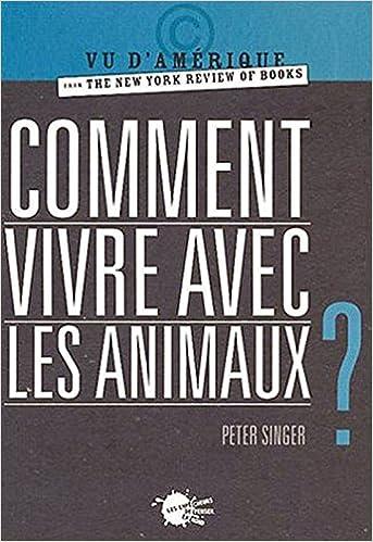 Comment vivre avec les animaux ? - Peter Singer