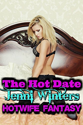The Hot Date: Hotwife Fantasy - Jenni Hot