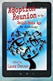 Adoption Reunion in the Social Media Age, Rebecca Hawkes and Joanne Bennett, 0985616857