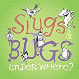 Slugs & Bugs & Under Where