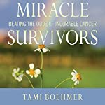 Miracle Survivors: Beating the Odds of Incurable Cancer | Tami Boehmer