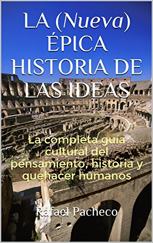 LA (Nueva) ÉPICA HISTORIA DE LAS IDEAS: La completa guía cultural del pensamiento