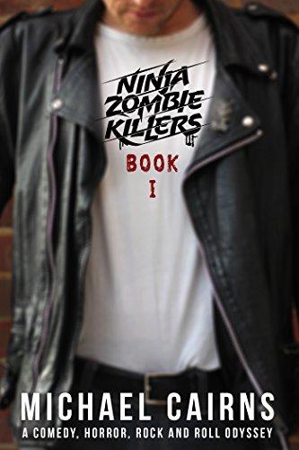 Ninja Zombie Killers I: A Comedy, Horror, Rock and Roll Odyssey