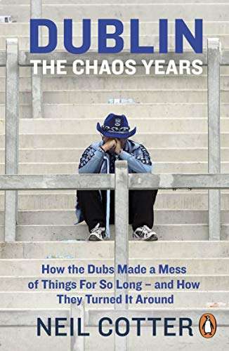Dublin: The Chaos Years: How the Dubs Made a Mess of Things for So Long - and How They Turned It Around (Outdoor Hicks)