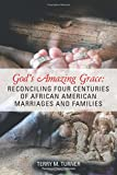 img - for God s Amazing Grace: Reconciling Four Centuries of African American Marriages and Families book / textbook / text book