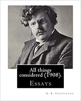 all things considered by g k chesterton essays g k  by g k chesterton essays g k chesterton 9781537676760 amazon com books