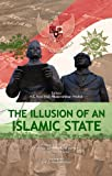 The Illusion of an Islamic State: How an Alliance of Moderates Launched a Successful Jihad Against Radicalization and Terrorism in the World's Largest Muslim-Majority Country