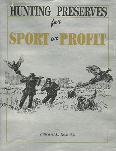 Hunting Preserves for Sport or Profit, Kozicky, Edward