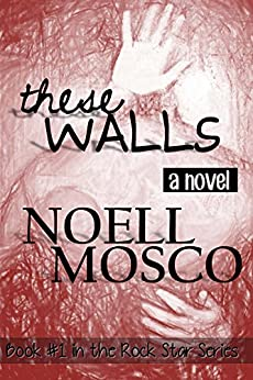These Walls (Rock Star Book 1) by [Mosco, Noell]