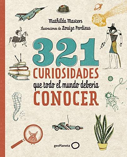 321 curiosidades que todo el mundo debería conocer (Ilustrados) por Mathilda Masters